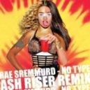Rae Sremmurd  - No Type (Ash Riser Remix)