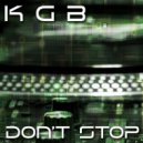 K G B - Don\'t Stop (Original Mix)
