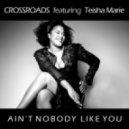 Crossroads, Teisha Marie - Ain\'t Nobody Like You (Crossroads Soulful Mix)