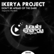 Ikerya Project - Don\'t Be Afraid Of The Dark (Original Mix)
