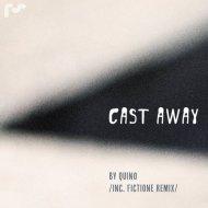 Quino (FR) - Cast Awey (FictiOne Remix)