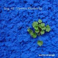 Img_02  - Uptown Rhythm (Original Mix)