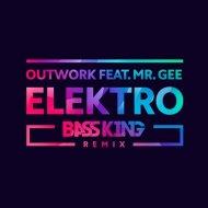Outwork feat. Mr.Gee - Elektro (Bass King Remix)