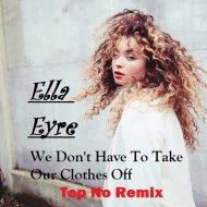 Ella Eyre  - We Don\'t Have To Take Our Clothes Off (Tep No remix)