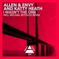 Allen & Envy and Katty Heath - I Wasn\'t The One (Michael Retouch Remix)
