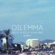 Rubey x Nelly feat. Kelly Rowland - Dilemma (Rubey Rework)