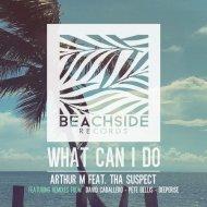 Arthur M feat. Tha Suspect - What Can I Do (Pete Bellis Remix)