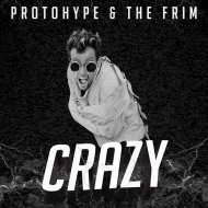 Protohype & The Frim - Crazy (Sick David Remix) (Sick David \'Hacker\' Bootleg)