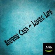 Andrew Cash - Loving Life (Original Mix)