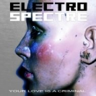 Electro Spectre - Your Love Is A Criminal (Radio Version)