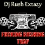 Dj Rush Extazy - Fucking Rushing Trap vol.5 ()