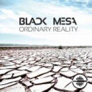Black Mesa - Ordinary Reality (Original Mix)