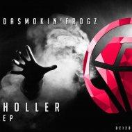 DaSmokin\'Frogz  - Holler (Original mix)