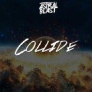 Astral Blast - Collide (Original Mix)