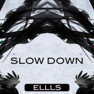Ellls - Slow Down (Original Mix)