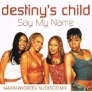 Destiny\'s Child - Say My Name (Maxim Andreev Nu Disco Mix)