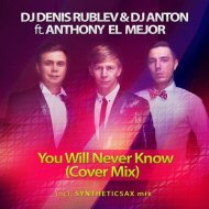 DJ Denis Rublev & DJ Anton feat. Anthony El Mejor - You Will Never Know (Syntheticsax Remix Cover Mix)