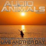 True Illusion & Kymberley Myles - Live Another Day (Nicky Havey Remix)