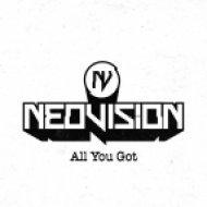 NeoVision - All You Got (Original Mix)