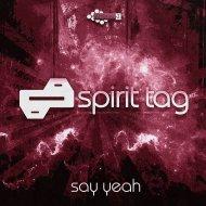 Spirit Tag - Say Yeah (Original mix)