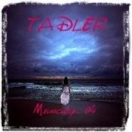 TADLER - Melancholy... 04 ()