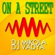 DJ Mikola & DJ Vadya - On A Street (Original Mix)
