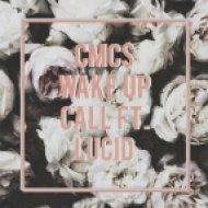 CMC$ feat. Lucid - Wake Up Call  (Original mix) (ft. Lucid)