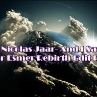 Nicolas Jaar  - And I Say (Alper Esmer Rebirth Edit Remix)