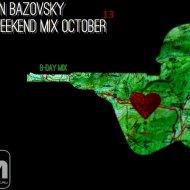 Anton Bazovsky - Weekend Mix October 13 B-Day mix ()