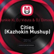 Junkie XL vs. DJ Viduta & DJ DimixeR - Cities (Kazhokin Mushup)