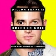 Dillon Francis feat. Brendon Urie  - Love in the Middle of a Firefight (Original mix)