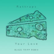 Rattraps - Your Love (Blaze Tripp Remix)
