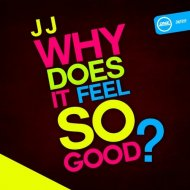 JJ - Why Does It Feel So Good (Original mix)
