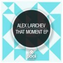 Alex Larichev - That Moment (Original Mix)