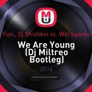Fun., Dj Shishkin vs. Will Sparks - We Are Young (Dj Miltreo Bootleg)
