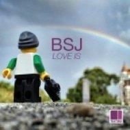 BSJ - Love Is (Original Mix)
