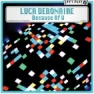 Luca Debonaire - Because Of U (Original Mix)