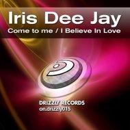 Iris Dee Jay feat Marcie - I Believe In Love (Original Mix)