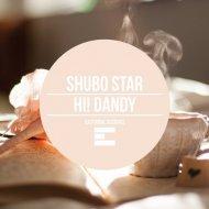 Shubo Star - Hi! Dandy (Original Mix)