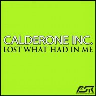 Calderone Inc - Lost What Had In Me (Club Mix)