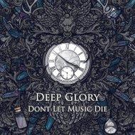 Deep Glory - Dont Let Music Die (Original mix)