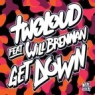 twoloud feat. Will Brennan - Get Down (Original Mix)