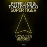 Peter Luts, Tom Leclerq - Super Tiger (Extended Mix)