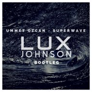 Ummet Ozcan  - SuperWave (Lux Johnson Bootleg)