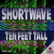 Shortwave - Ten Feet Tall (Original mix)
