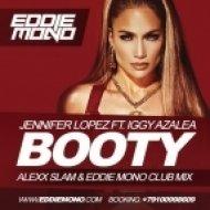 Jennifer Lopez feat. Iggy Azalea - Booty (Alexx Slam & Eddie Mono Club Mix) (Alexx Slam & Eddie Mono Club Mix)