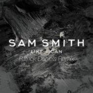 Sam Smith - Like I Can (Patrick Daniels Remix)