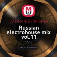 CJ Deck & DJ Williams - Russian electrohouse mix vol.11 ()