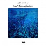 GRAY, Alex - I Can\'t Live My Life Alone (Original mix)