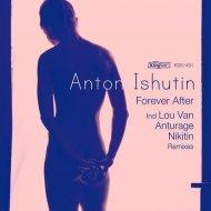 Anton Ishutin feat. Tiana - Forever After (Anturage Remix)